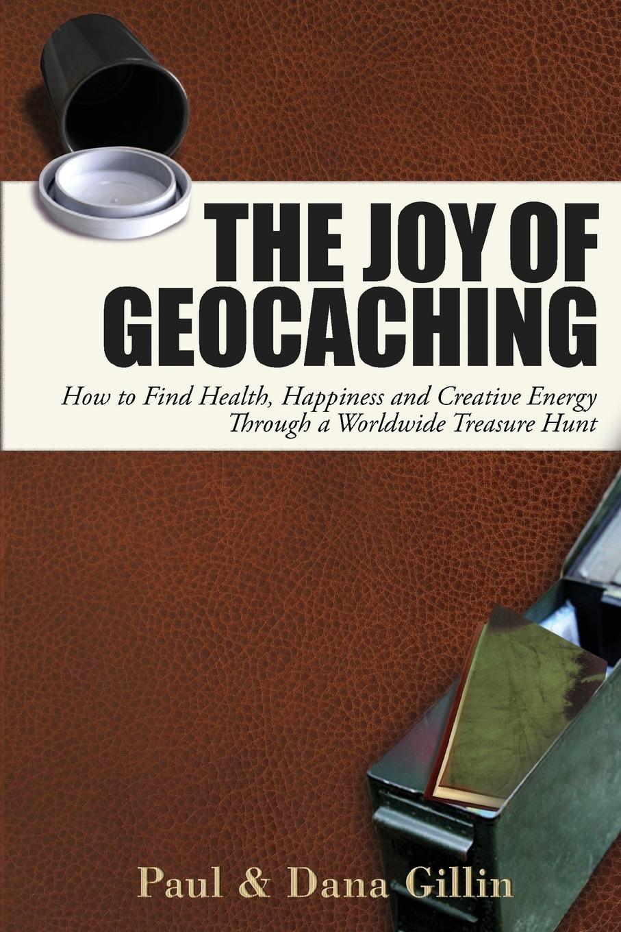 Download The Joy of Geocaching: How to Find Health, Happiness and Creative Energy Through a Worldwide Treasure Hunt PDF