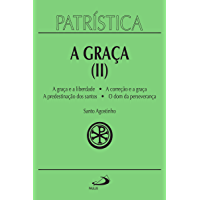 Patrística - A Graça (II) - Vol. 13: A graça e a liberdade | A correção fraterna | A predestinação dos santos | O dom da esperança