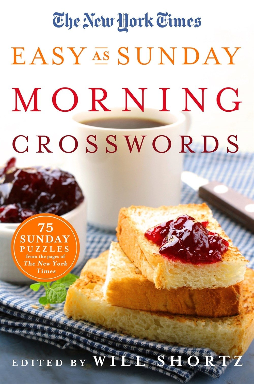 The New York Times Easy as Sunday Morning Crosswords: 75 Sunday Puzzles from the Pages of The New York Times PDF