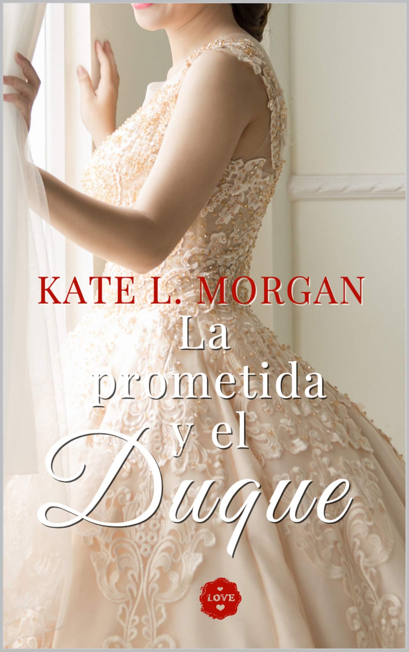 La prometida y el duque por Kate L. Morgan