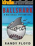 BALLSHARK: A BASEBALL ADVENTURE (BALLSHARK SELECT BASEBALL SERIES Book 1)