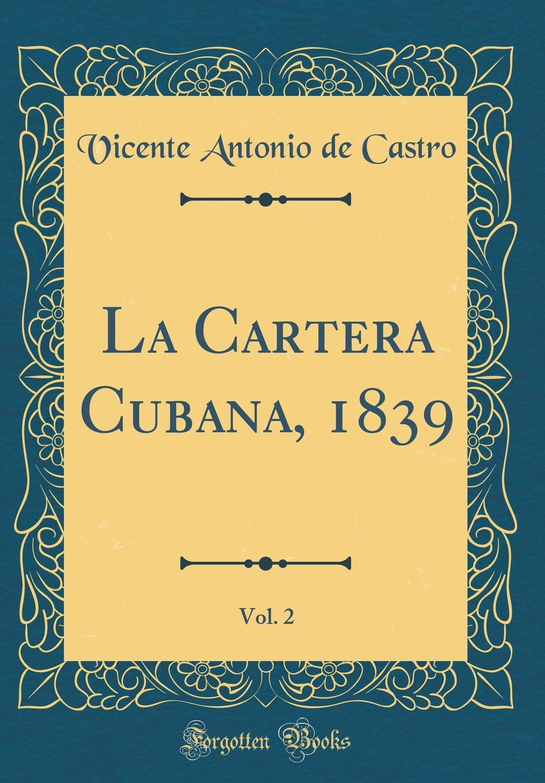 La Cartera Cubana, 1839, Vol. 2 (Classic Reprint) (Spanish Edition) (Spanish) Hardcover – February 22, 2018
