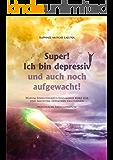 Super! Ich bin depressiv und auch noch aufgewacht!: (Nondualer Frühjahrsputz)