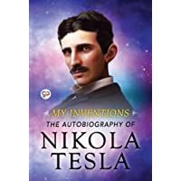 My Inventions: The Autobiography of Nikola Tesla (General Press)