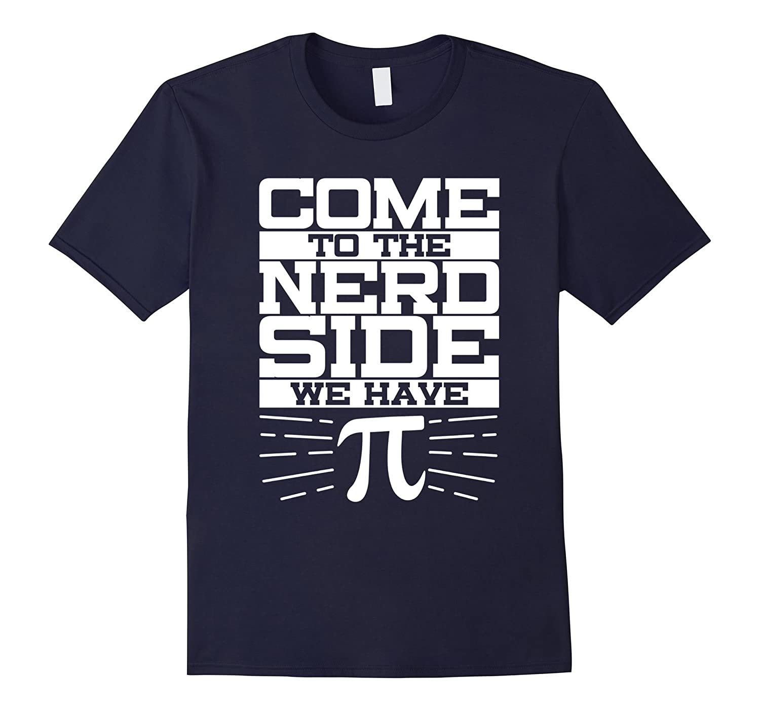 Come To The Nerd Side We Have Pi 3.14 Funny Math Geek Shirt-T-Shirt