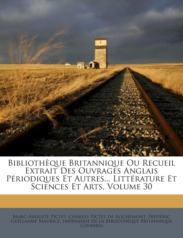 Download Bibliothèque Britannique Ou Recueil Extrait Des Ouvrages Anglais Périodiques Et Autres... Littérature Et Sciences Et Arts, Volume 30 (French Edition) pdf