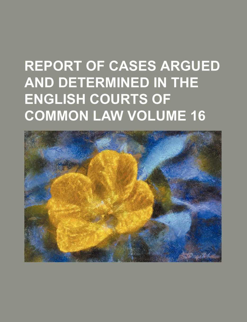 Report of cases argued and determined in the English courts of common law Volume 16 PDF