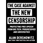 Case Against the New Censorship: Protecting Free Speech from Big Tech, Progressives, and Universities