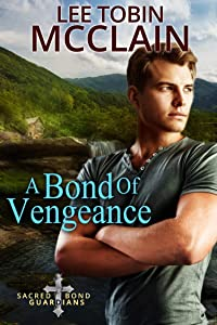 A Bond of Vengeance (Christian Romantic Suspense): Sacred Bond Guardians Book Three