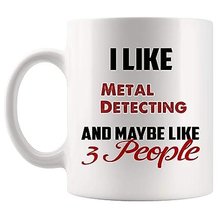 I Like Metal Detecting Mug Coffee Cup Tea Mugs Gift | And Maybe Like 3 People