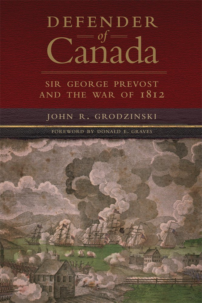 Read Online Defender of Canada: Sir George Prevost and the War of 1812 (Campaigns and Commanders Series) pdf epub