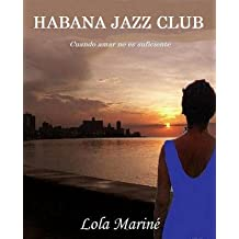 Habana Jazz Club: Cuando amar no es suficiente (Spanish Edition) Jul 4, 2014