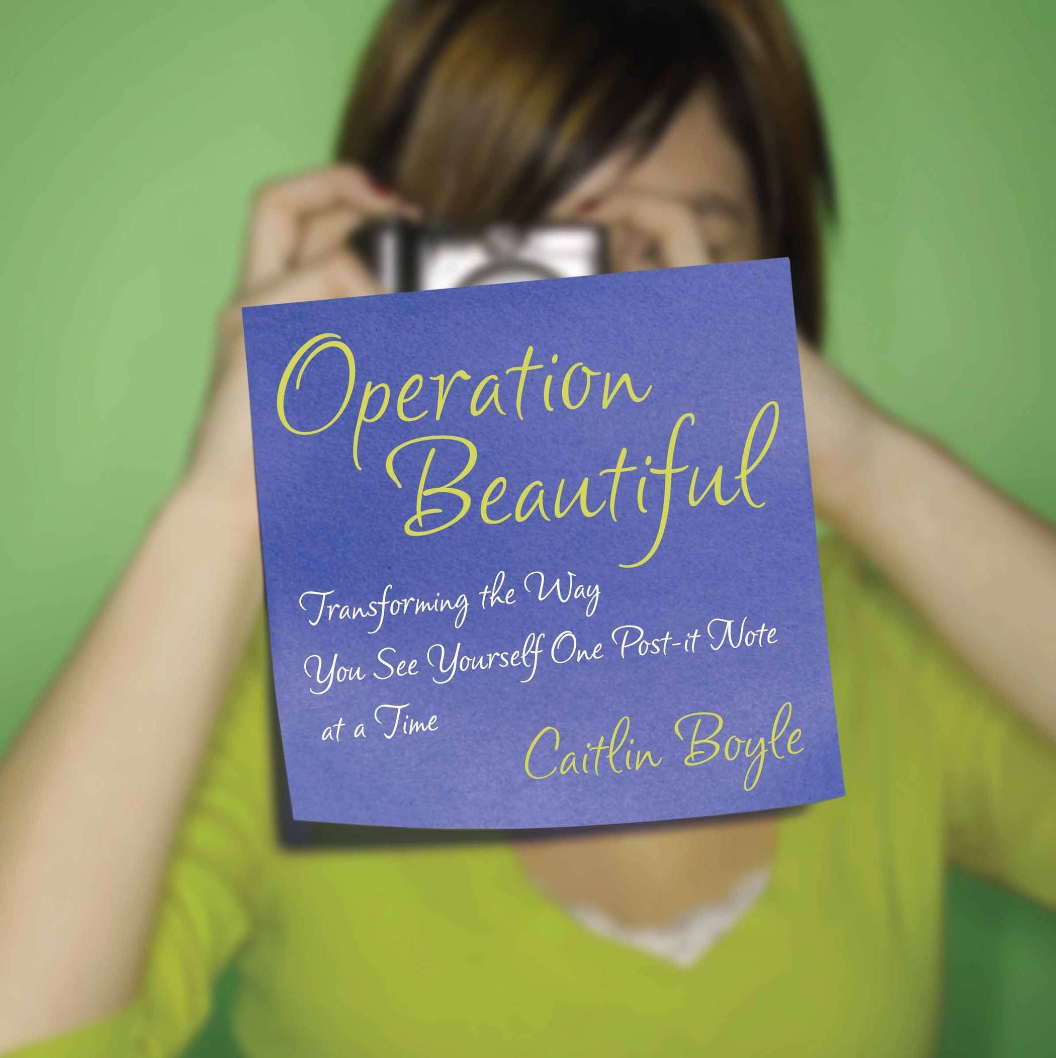 Operation Beautiful: Transforming the Way You See Yourself One Post-it Note at aTime ebook