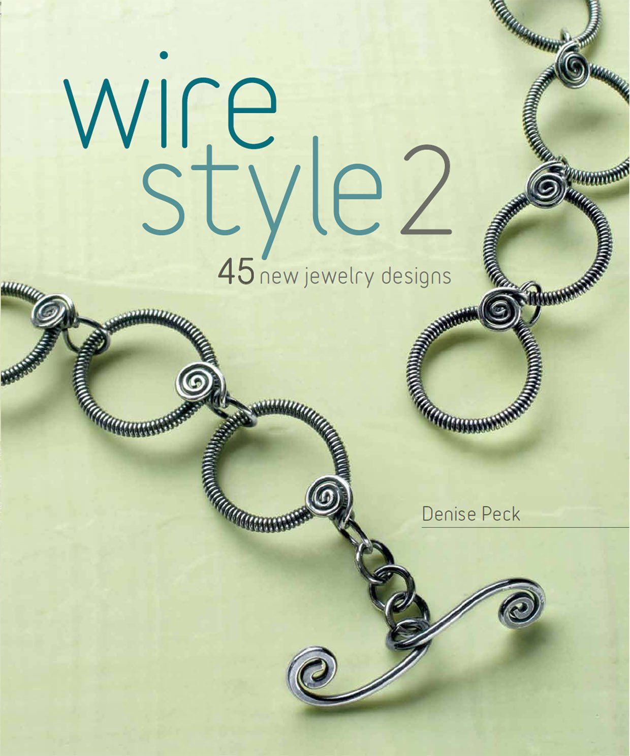 Wire Style 2: 45 New Jewelry Designs: Denise Peck: 9781596682559:  Amazon.com: Books