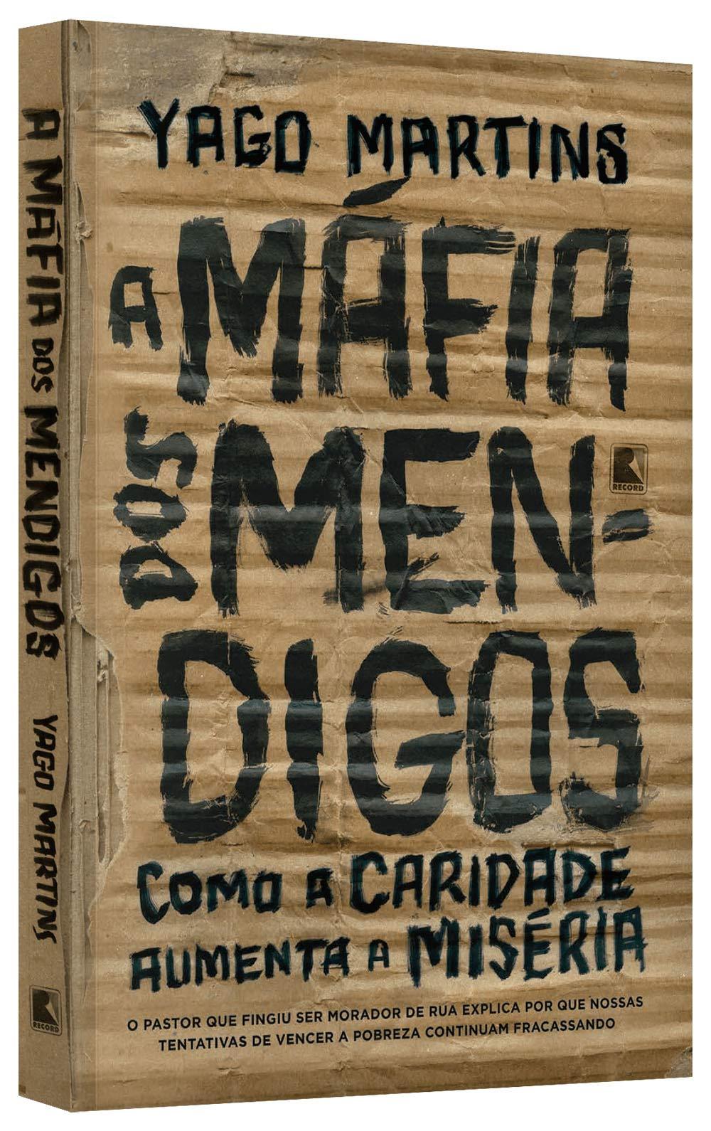 A máfia dos mendigos: Como a caridade aumenta a miséria: o pastor que fingiu ser morador de rua explica por que nossas tentativas de vencer a pobreza continuam fracassando: Amazon.es: Yago Martins: