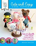 Sugar High Presents.... Cute & Easy Cake Toppers: Cute and Lovable Cake Topper Characters for Every Occasion!
