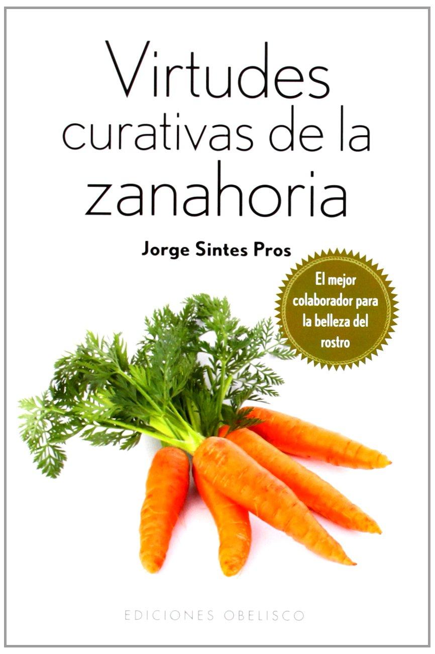 Virtudes curativas de la zanahoria SALUD Y VIDA NATURAL: Amazon.es: Jorge Sontes Pros: Libros