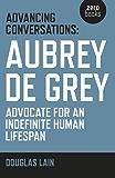 Advancing Conversations: Aubrey De Grey - Advocate For An Indefinite Human Lifespan