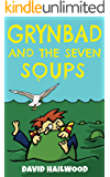 Grynbad And The Seven Soups: A Fully Illustrated Comedy Fantasy Book For Children Age 7-10