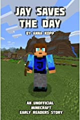 Jay Saves the Day: An Unofficial Minecraft Story For Early Readers (Unofficial Minecraft Early Reader Stories Book 1) Kindle Edition