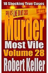 Murder Most Vile Volume 28: 18 Shocking True Crime Murder Cases Kindle Edition