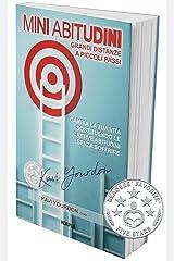 MINI ABITUDINI: Cambia La Tua Vita Sostituendo Le Cattive Abitudini Senza Soffrire (Italian Edition) Kindle Edition