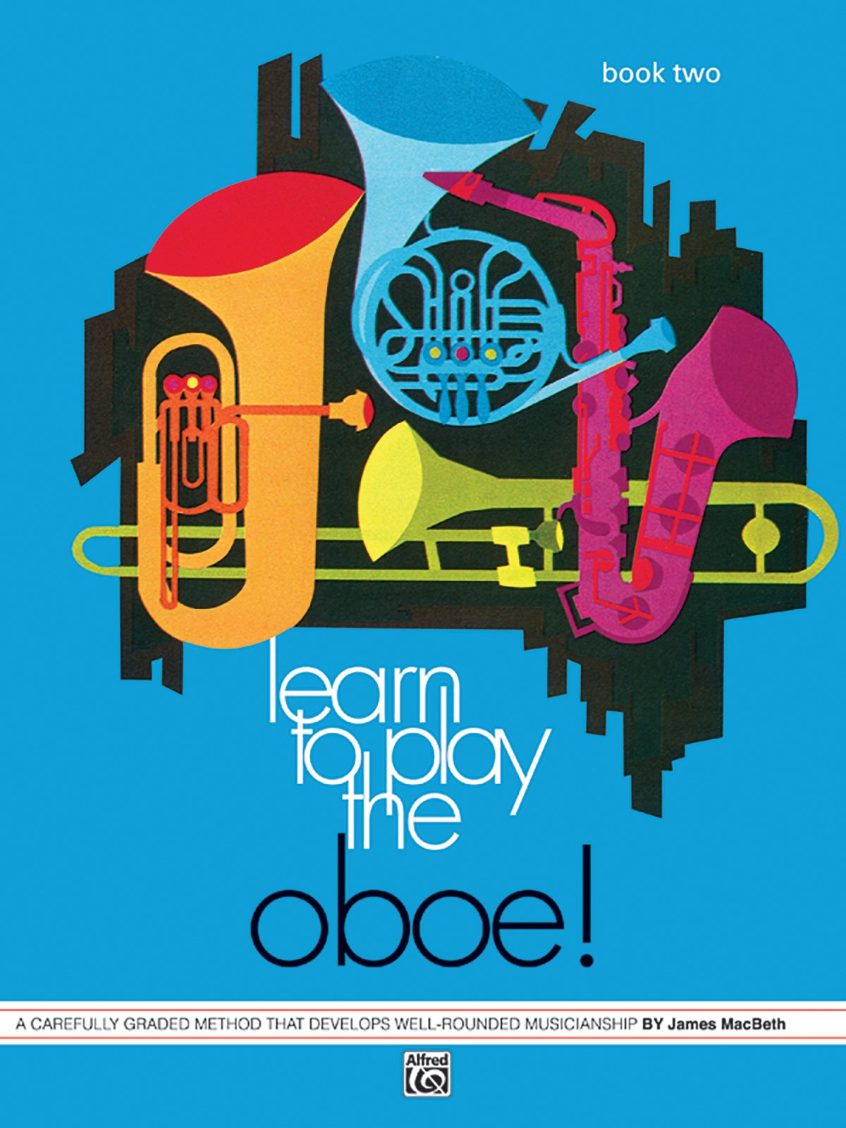 Learn to Play Oboe, Bk 2: A Carefully Graded Method That Develops Well-Rounded Musicianship