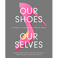 Our Shoes, Our Selves: 40 Women, 40 Stories, 40 Pairs of Shoes book cover