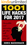 1001 Life Hacks for 2017: Incredible and interesting things and tips that will change your life (English Edition)