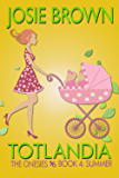 Totlandia: Book 4 (Contemporary Romance): The Onesies: Summer