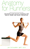 Anatomy for Runners: Unlocking Your Athletic Potential for Health, Speed, and Injury Prevention