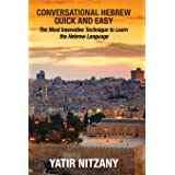 Conversational Hebrew Quick and Easy: The Most Innovative and Revolutionary Technique to Learn the Hebrew Language, Travel to