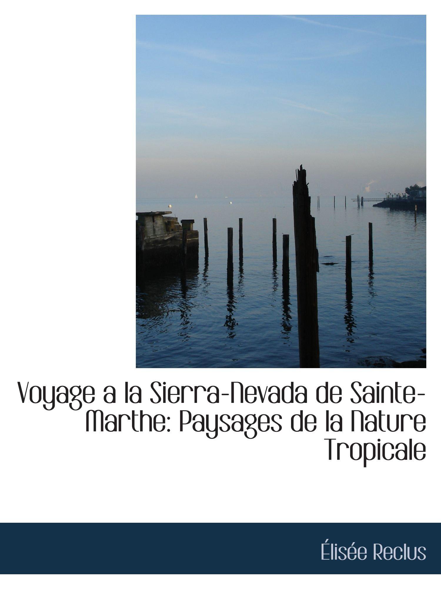 Voyage a la Sierra-Nevada de Sainte-Marthe: Paysages de la Nature Tropicale PDF
