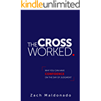 The Cross Worked.: Why You Can Have Confidence On The Day of Judgment