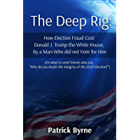 The Deep Rig: How Election Fraud Cost Donald J. Trump the White House, By a Man Who did not Vote for Him
