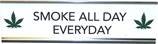8 X 2.5 inches Stoner Edition Engraving Novelty Desk Sign aahs! Look Like Barbie Smoke Like Marley
