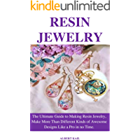 RESIN JEWELRY: The ultimate guide to making resin jewelry, make different kinds of awesome designs like a pro in no time… book cover