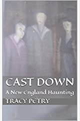 Cast Down: A New England Haunting Kindle Edition