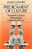 The Predicament of Culture: Twentieth-Century Ethnography, Literature, and Art