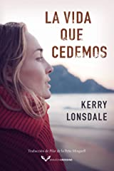La vida que cedemos (Spanish Edition) Kindle Edition