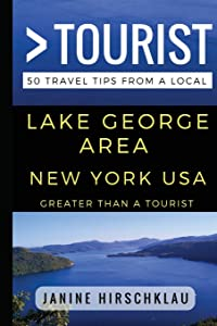 Greater Than a Tourist – Lake George Area New York USA: 50 Travel Tips from a Local