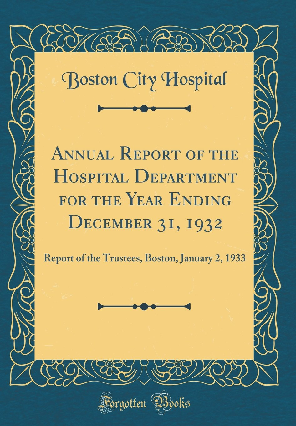 Download Annual Report of the Hospital Department for the Year Ending December 31, 1932: Report of the Trustees, Boston, January 2, 1933 (Classic Reprint) PDF
