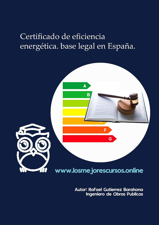 Certificado de eficiencia energética. Base legal en España (Serie Certificación de Eficiencia Energética nº 1) eBook: Gutierrez Barahona, Rafael: Amazon.es: Tienda Kindle