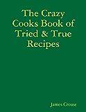 The Crazy Cooks Book of Tried & True Recipes