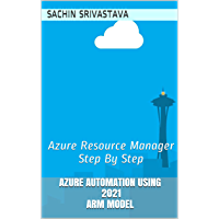 Azure Automation Using 2021 ARM Model: Azure Resource Manager Step By Step (English Edition)