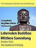 Die wichtigsten Schriften des Buddhismus: Lehhreden Buddhas - Mittlere Sammlung - Teil 3: Die Späteren Fünfzig. Suttapitaka - Majjhima Nikāya - Uparipaṇṇāsam
