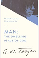 Man: The Dwelling Place of God: What it Means to Have Christ Living in You Kindle Edition