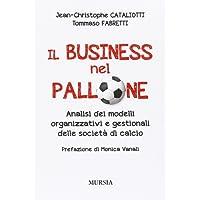 Il business nel pallone. Analisi dei modelli organizzativi e gestionali delle società di calcio
