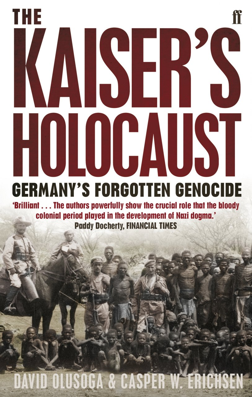 The Kaiser's Holocaust: Germany's Forgotten Genocide And The Colonial Roots  Of Nazism: David Olusoga, Casper W Erichsen: 9780571231423: Amazon:  Books