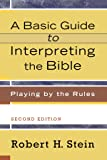 A Basic Guide to Interpreting the Bible: Playing by the Rules